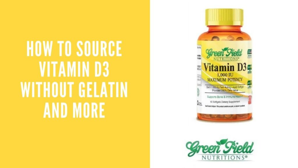 How To Source Vitamin D3 Without Gelatin and More